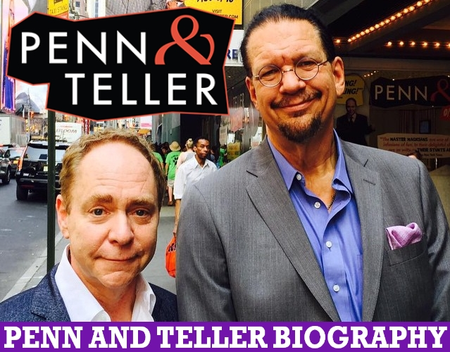 Penn and Teller Biography, Height, Age, Weight, Wife, DOB, Family, More