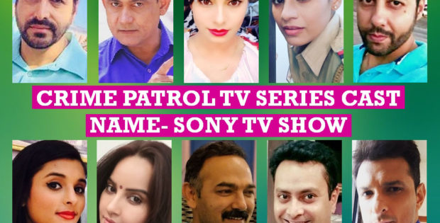 Crime Patrol TV Series Cast Name, Sony TV Show, Crew Members, Stars, Genre, Story Premise, Start, Timing, Premier, Images, List 1 and More