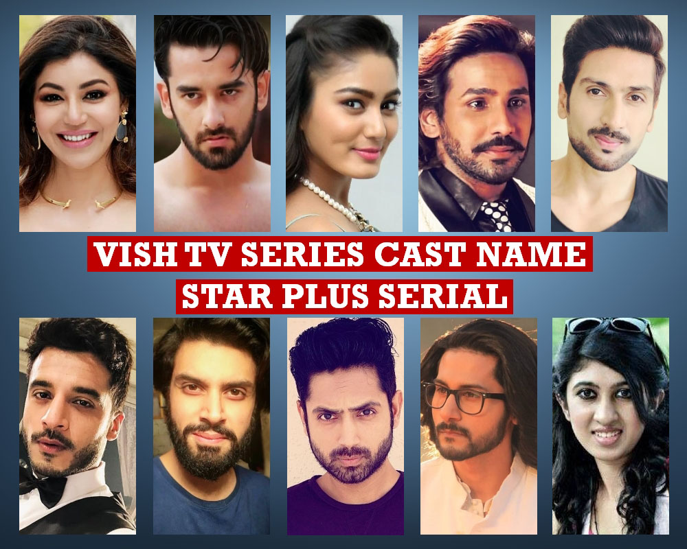 Vish TV Series Cast Name, Crew, Star Plus Serial, Wiki