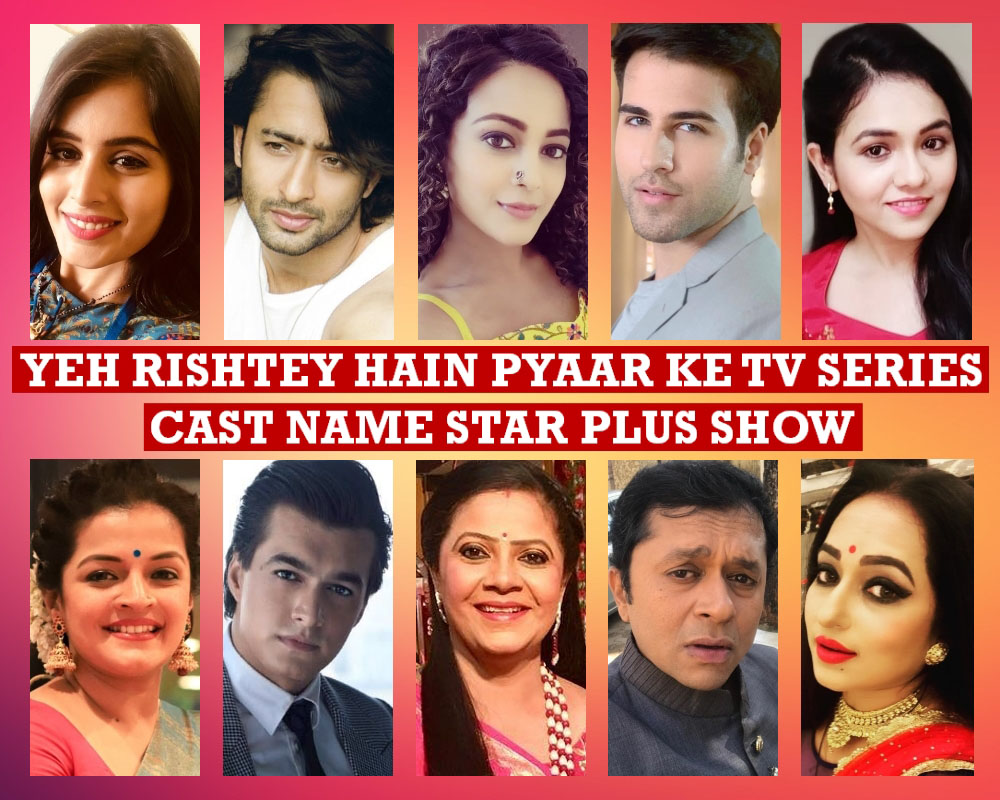 Yeh Rishtey Hain Pyaar Ke TV Series Cast Name, Crew Members, Star Plus Show, Story Premise, Timing, Start Date, Genre, Wiki, Pictures, More