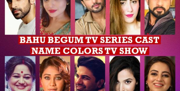 Bahu Begam TV Series Cast Name, Colors TV Show, Crew Members, Story Premise, Premier, Timing, Genre, Start, Actors, Wiki, Images, Pics, More