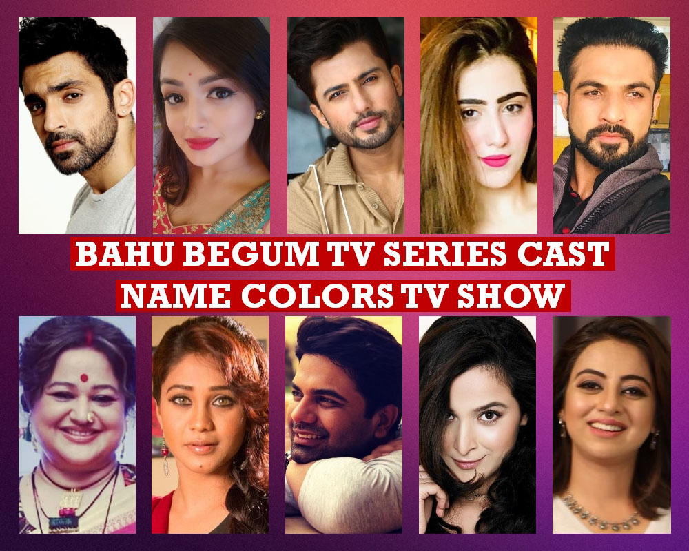 Bahu Begam TV Series Cast Name, Colors TV Show, Crew Members, Story Premise, Premier, Timing, Genre, Start, Actors, Wiki, Images, Pics, More