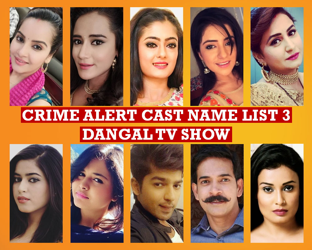 Crime Alert Cast Name List 3, Crew Members, Dangal TV Serial, Wiki, Timing, Genre, Pics