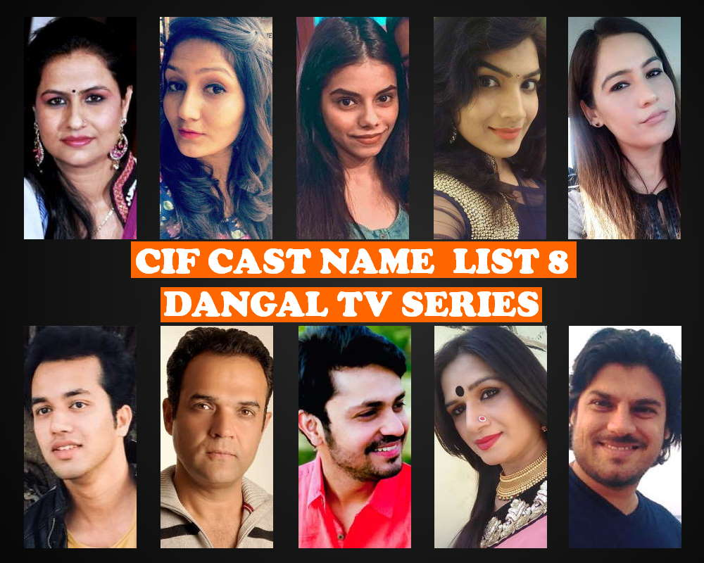 CIF Cast Name List 8, Crew, Wiki, Dangal TV Show, Actors, Actresses, Stars, Genre, Start, Story Premise, Timing, Images, IMDb, Pictures and More