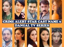 Crime Alert Cast Name 6, Dangal TV Series, Premier, Timing, Genre, Story Line, Crew, Wiki