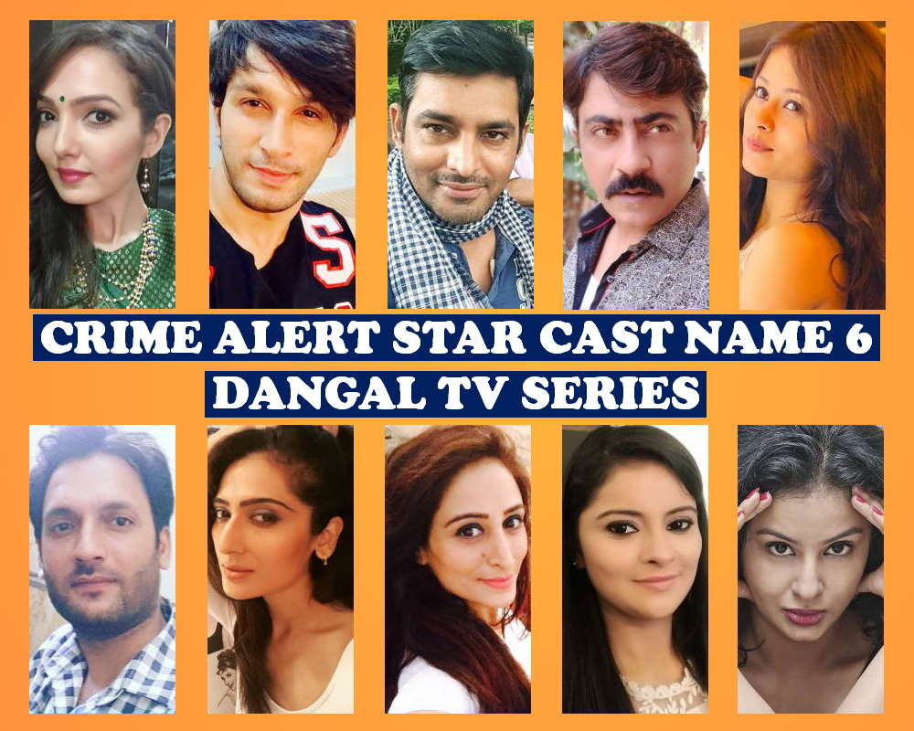 Crime Alert Cast Name 6, Dangal TV Series, Premier, Timing, Genre, Story Line, Crew, Wiki