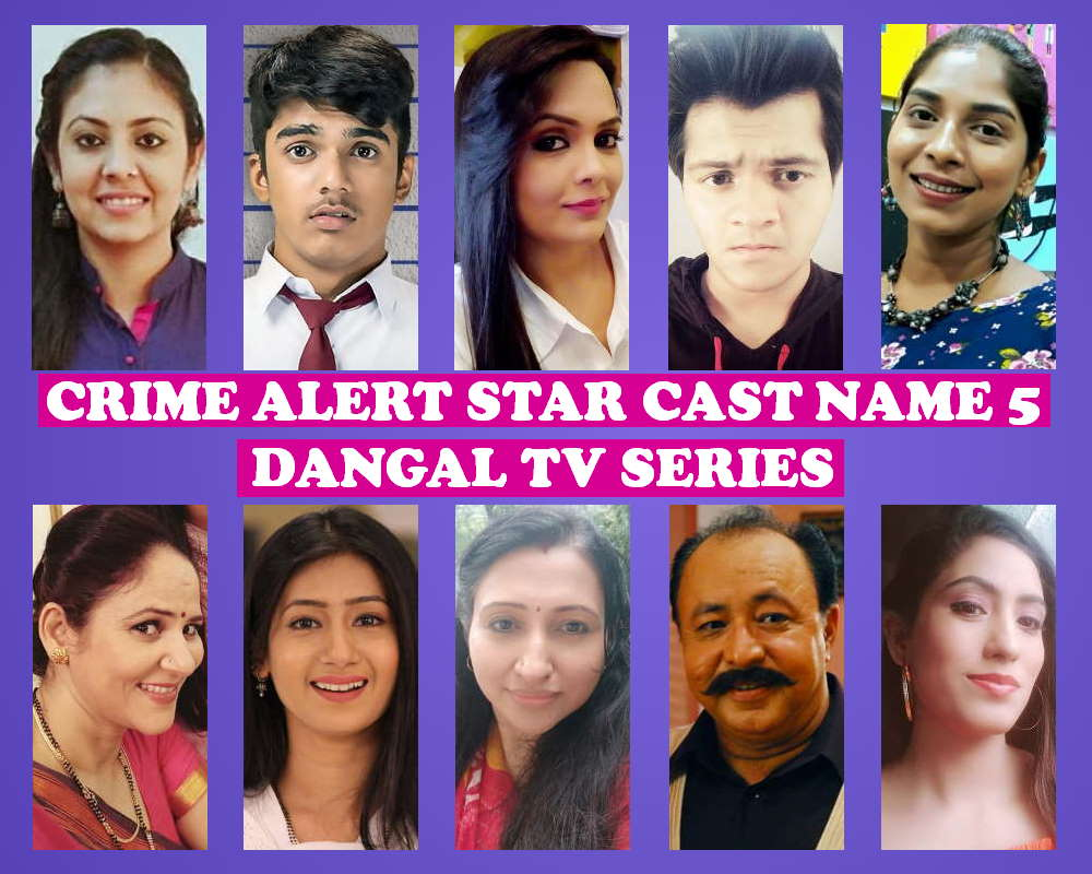 Crime Alert Cast Name List 5, Dangal TV Series, Full Stars, Genre, Timing, Start Date, Story Premise, Crew Members