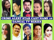 Crime Alert Star Cast Name 10, Dangal Television Show, Premier, Genre, Crew, Wiki, Start, Story Base, Timing, Actresses, Actors