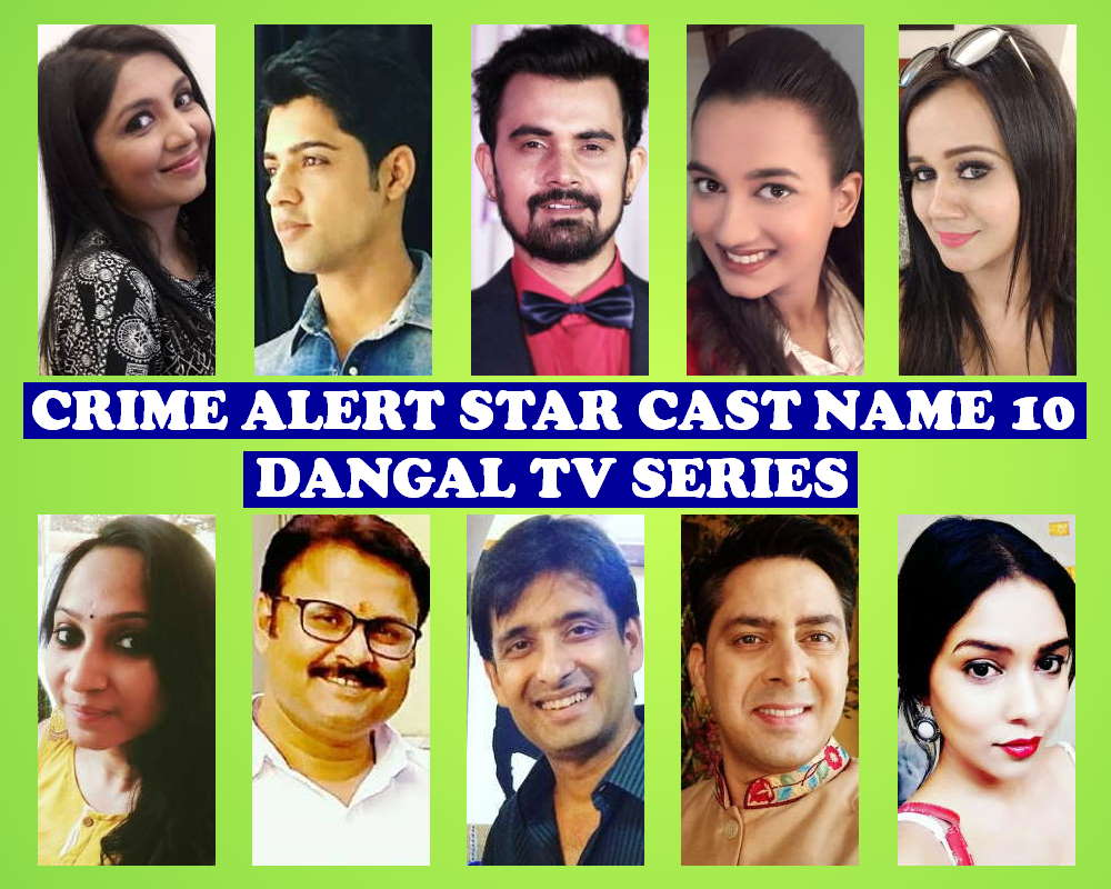Crime Alert Star Cast Name 10, Dangal Television Show, Premier, Genre, Crew, Wiki, Start, Story Base, Timing, Actresses, Actors