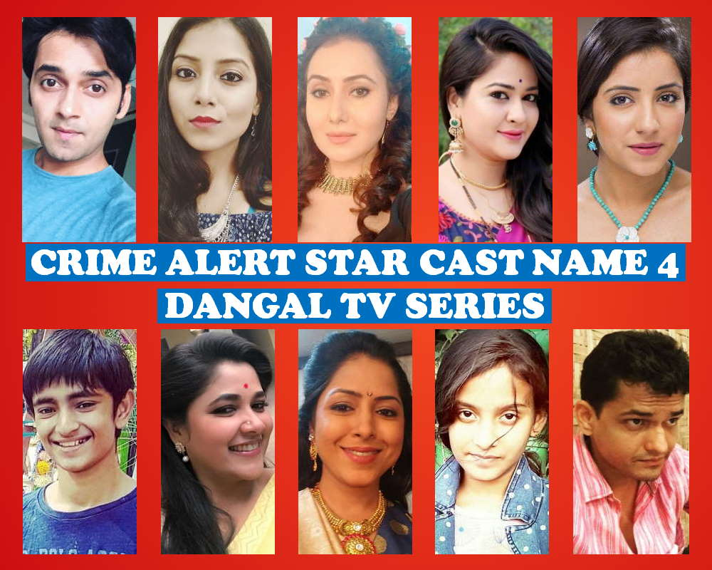 Crime Alert Star Cast Name 4, Dangal TV Series, Premier, Timing, Wiki, Genre, Full Cast, Crew, Story Based, Photos