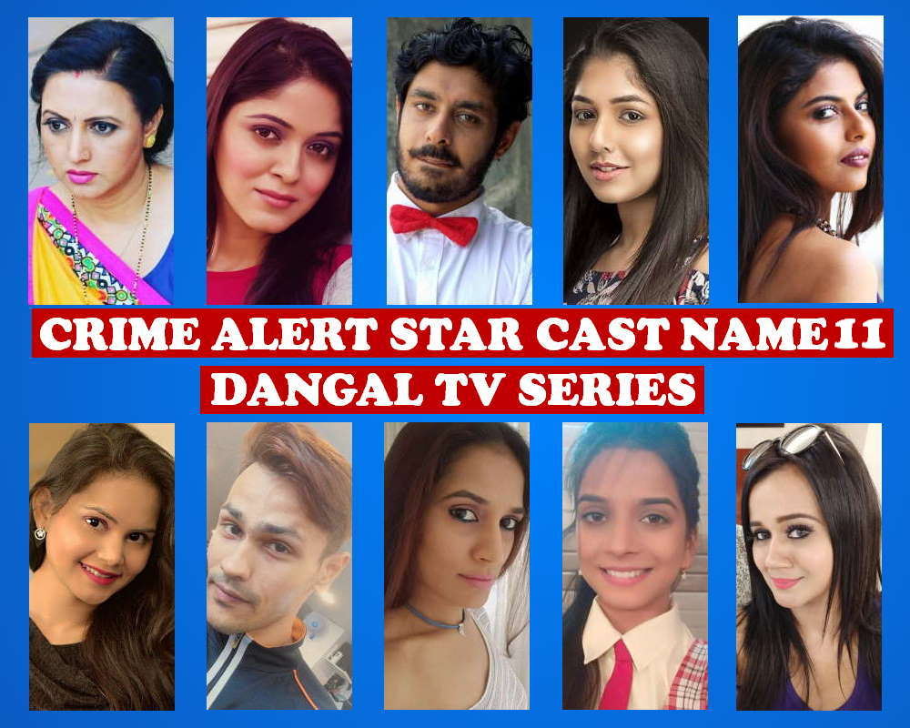 Crime Alert Star Cast Name 11, Dangal TV Series, Premier, Timing, Wiki, Genre, Full Cast, Crew, Story Based