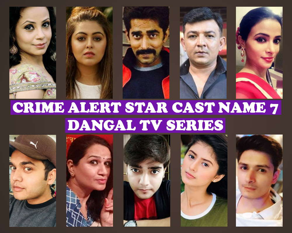 Crime Alert Star Cast Name 7, Dangal TV Series, Genre, Premier, Start, Crew, Wiki, IMDb, Story Base, More