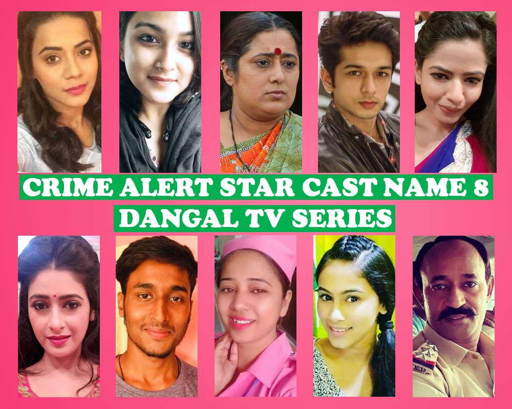 Crime Alert Star Cast Name List 8, Dangal TV Series, Story Premise, Genre, Timing, Crew Members, Premier, Wiki, IMDb, More