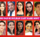 Mere Dad Ki Dulhan Cast Name, Sony TV Series, Crew, Genre, Start, Timing, Premier, Wiki, Images, Pics